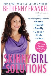 Skinnygirl Solutions: Your Straight-Up Guide to Home, Health, Family, Career, Style, and Sex  by Bethenny Frankel